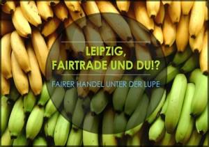 Leipzig, Fair Trade und Du!? – Fairer Handel unter der Lupe